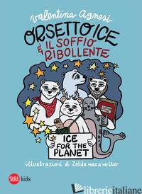 ORSETTO ICE E IL SOFFIO RIBOLLENTE - AGNESI VALENTINA