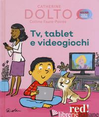 TV, TABLET E VIDEOGIOCHI. EDIZ. A COLORI - DOLTO CATHERINE; FAURE-POIREE COLLINE