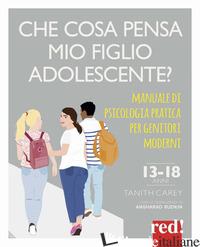 CHE COSA PENSA MIO FIGLIO ADOLESCENTE? MANUALE DI PSICOLOGIA PRATICA PER GENITOR - CAREY TANITH