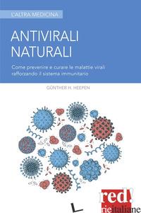 ANTIVIRALI NATURALI. COME PREVENIRE LE MALATTIE VIRALI POTENZIANDO IL SISTEMA IM - HEEPEN GUNTHER; PIETRA K. (CUR.)