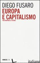 EUROPA E CAPITALISMO. PER RIAPRIRE IL FUTURO - FUSARO DIEGO