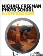 PHOTO SCHOOL. ILLUMINAZIONE - FREEMAN MICHAEL