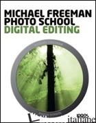 PHOTO SCHOOL. DIGITAL EDITING. EDIZ. ITALIANA - FREEMAN MICHAEL