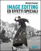 IMAGE EDITING ED EFFETTI SPECIALI - FREEMAN MICHAEL