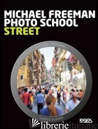 PHOTO SCHOOL. STREET. EDIZ. ITALIANA - FREEMAN MICHAEL