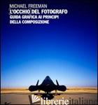 OCCHIO DEL FOTOGRAFO. GUIDA GRAFICA AI PRINCIPI DELLA COMPOSIZIONE (L') - FREEMAN MICHAEL