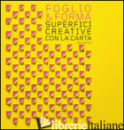 FOGLIO & FORMA. SUPERFICI CREATIVE CON LA CARTA - JACKSON PAUL