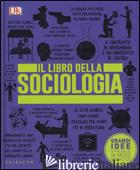 LIBRO DELLA SOCIOLOGIA. GRANDI IDEE SPIEGATE IN MODO SEMPLICE (IL) - AAVV