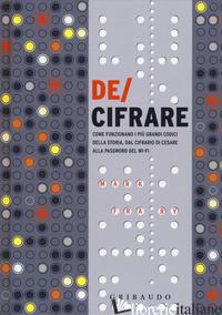 DE/CIFRARE. COME FUNZIONANO I PIU' GRANDI CODICI DELLA STORIA, DAL CIFRARIO DI C - FRARY MARK