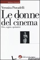 DONNE DEL CINEMA. DIVE, REGISTE, SPETTATRICI (LE) - PRAVADELLI VERONICA