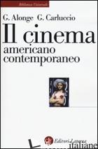 CINEMA AMERICANO CONTEMPORANEO (IL) - ALONGE GIAIME; CARLUCCIO GIULIA
