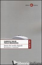 STORIA DEI MEDIA DIGITALI. RIVOLUZIONI E CONTINUITA' - BALBI GABRIELE; MAGAUDDA PAOLO