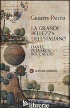 GRANDE BELLEZZA DELL'ITALIANO. DANTE, PETRARCA, BOCCACCIO (LA) - PATOTA GIUSEPPE