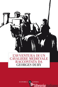 AVVENTURA DI UN CAVALIERE MEDIEVALE (L') - DUBY GEORGES