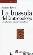 BUSSOLA DELL'ANTROPOLOGO. ORIENTARSI IN UN MARE DI CULTURE (LA) - FAVOLE ADRIANO