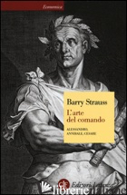 ARTE DEL COMANDO. ALESSANDRO, ANNIBALE, CESARE (L') - STRAUSS BARRY