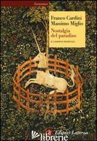 NOSTALGIA DEL PARADISO. IL GIARDINO MEDIEVALE - CARDINI FRANCO; MIGLIO MASSIMO