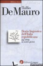 STORIA LINGUISTICA DELL'ITALIA REPUBBLICANA DAL 1946 AI NOSTRI GIORNI - DE MAURO TULLIO