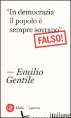 """""""IN DEMOCRAZIA IL POPOLO E' SEMPRE SOVRANO"""" FALSO! - GENTILE EMILIO"""