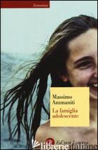 FAMIGLIA ADOLESCENTE (LA) - AMMANITI MASSIMO