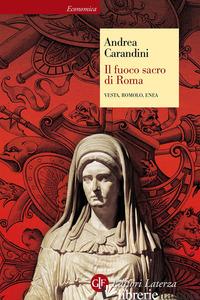 FUOCO SACRO DI ROMA. VESTA, ROMOLO, ENEA (IL) - CARANDINI ANDREA
