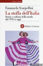 STOFFA DELL'ITALIA. STORIA E CULTURA DELLA MODA DAL 1945 A OGGI (LA) - SCARPELLINI EMANUELA