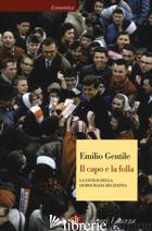 CAPO E LA FOLLA. LA GENESI DELLA DEMOCRAZIA RECITATIVA (IL) - GENTILE EMILIO