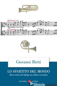SPARTITO DEL MONDO. BREVE STORIA DEL DIALOGO TRA CULTURE IN MUSICA (LO) - BIETTI GIOVANNI