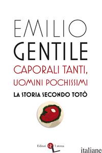 CAPORALI TANTI, UOMINI POCHISSIMI. LA STORIA SECONDO TOTO' - GENTILE EMILIO