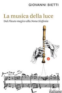 MUSICA DELLA LUCE. DAL «FLAUTO MAGICO» ALLA «NONA SINFONIA» (LA) - BIETTI GIOVANNI