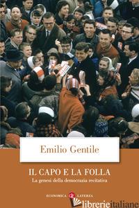 CAPO E LA FOLLA. LA GENESI DELLA DEMOCRAZIA RECITATIVA. NUOVA EDIZ. (IL) - GENTILE EMILIO