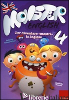 MONSTER ENGLISH. PER DIVENTARE «MOSTRI» IN INGLESE. CON ADESIVI. VOL. 4 - CAMPREGHER SABRINA