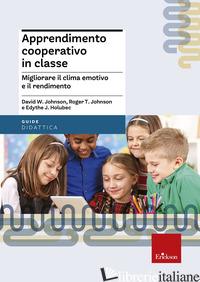 APPRENDIMENTO COOPERATIVO IN CLASSE. MIGLIORARE IL CLIMA EMOTIVO E IL RENDIMENTO - JOHNSON DAVID W.; JOHNSON ROGER T.; HOLUBEC EDYTHE J.