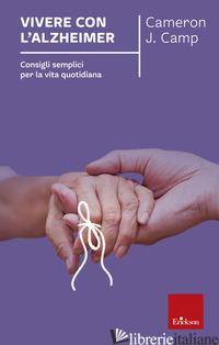 VIVERE CON L'ALZHEIMER. CONSIGLI SEMPLICI PER LA VITA QUOTIDIANA - CAMP CAMERON J.