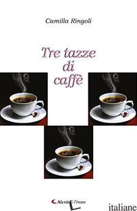 TRE TAZZE DI CAFFE' - RINGOLI CAMILLA