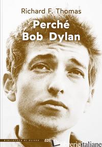 PERCHE' BOB DYLAN - THOMAS RICHARD F.