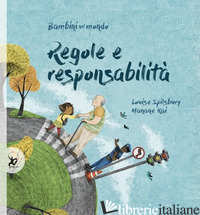 REGOLE E RESPONSABILITA'. BAMBINI NEL MONDO - SPILSBURY LOUISE