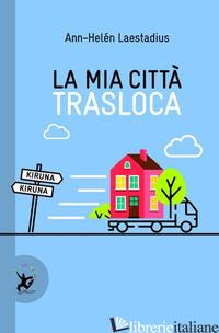 MIA CITTA' TRASLOCA (LA) - LAESTADIUS ANN-HELEN