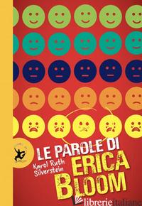 PAROLE DI ERICA BLOOM (LE) - SILVERSTEIN KAROL RUTH