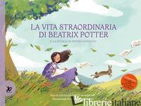 VITA STRAORDINARIA DI BEATRIX POTTER. E LA STORIA DI PETER CONIGLIO (LA) - MARSHALL LINDA