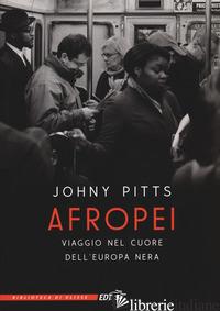 AFROPEI. VIAGGIO NEL CUORE DELL'EUROPA NERA - PITTS JOHNY