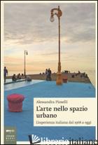 ARTE NELLO SPAZIO URBANO. L'ESPERIENZA ITALIANA DAL 1968 A OGGI (L') - PIOSELLI ALESSANDRA
