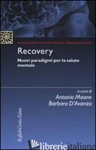 RECOVERY. NUOVI PARADIGMI PER LA SALUTE MENTALE - MAONE A. (CUR.); D'AVANZO B. (CUR.)