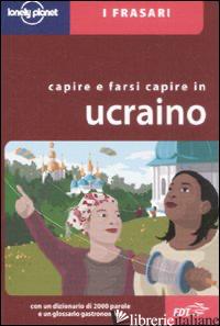 CAPIRE E FARSI CAPIRE IN UCRAINO - PAVLYSHYN MARCO; DAPINO C. (CUR.)