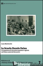 SCUOLA RURALE FAINA. UN'ESPERIENZA DI ISTRUZIONE POPOLARE E AGRARIA NELL'ITALIA  - MONTECCHI LUCA