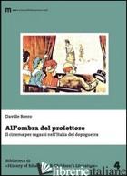 ALL'OMBRA DEL PROIETTORE. IL CINEMA PER RAGAZZI NELL'ITALIA DEL DOPOGUERRA - BOERO DAVIDE