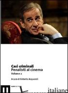 CASI CRIMINALI. PENALISTI AL CINEMA. VOL. 2 - ACQUAROLI R. (CUR.)