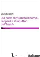 «LA NOTTE CONSUMATA INDARNO». LEOPARDI E I TRADUTTORI DELL'«ENEIDE» - CORSALINI GIULIA