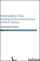POLYMORPHIC CRISIS. READINGS ON THE GREAT RECESSION OF THE 21ST CENTURY. EDIZ. I - CERQUETI R. (CUR.)