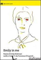 EMILY IN ME. POESIE DI EMILY DICKINSON SCELTE E TRADOTTE DA FRANCESCA CHIUSAROLI - DICKINSON EMILY